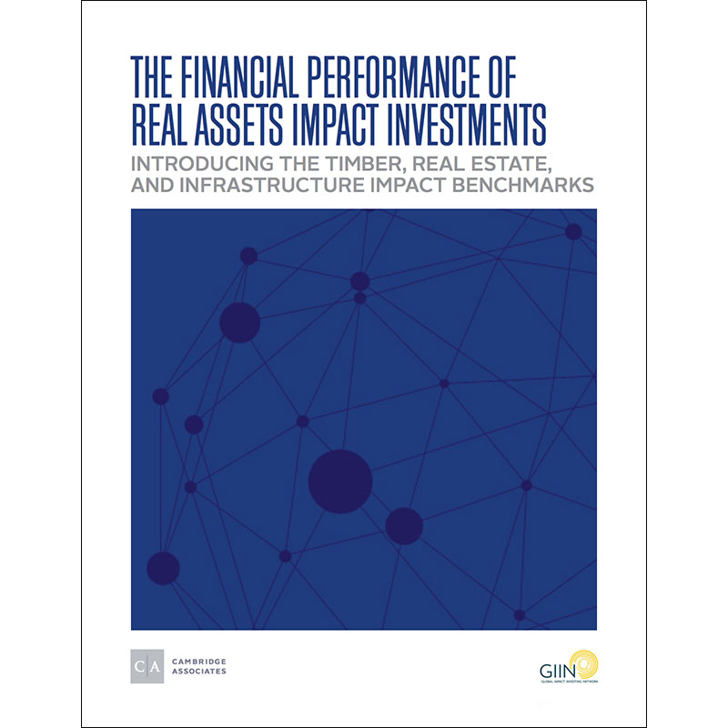 The Financial Performance of Real Assets Impact Investments: Introducing the Timber, Real Estate, and Infrastructure Impact Benchmarks